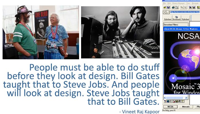 People must be able to do stuff before they look at design. Bill Gates taught that to Steve Jobs. And people will look at design. Steve Jobs taught that to Bill Gates - Vineet Raj Kapoor