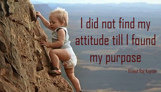 Attitude can never be acquired without the right purpose in life.